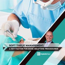 SOFT TISSUE MANAGEMENT: A Key Factor for Bone Grafting Procedures*