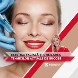 Estetica Facială și Utilizarea Tehnicilor Actuale de Succes*